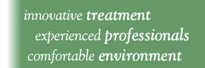 innovative treatment, experienced professionals, and a comfortable environment